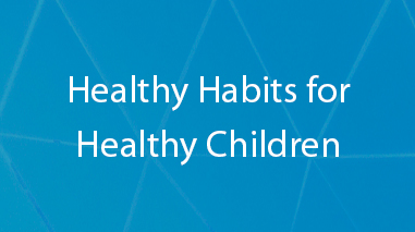 Healthy Habits for Healthy Children